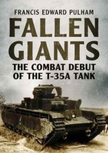Fallen Giants : The Combat Debut of the T-35A Tank, Paperback Book
