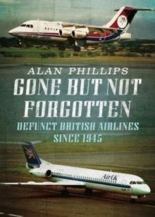 Gone but Not Forgotten : Defunct British Airlines Since 1945, Paperback / softback Book