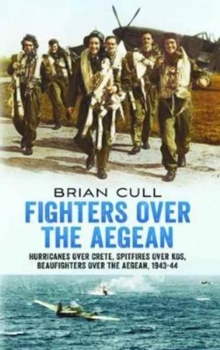 Fighters Over the Aegean : Hurricanes Over Crete, Spitfires Over Kos, Beaufighters Over the Aegean, Paperback Book