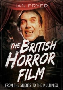 The British Horror Film from the Silent to the Multiplex, Hardback Book