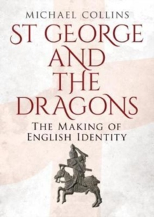 St George and the Dragons : The Making of English Identity, Hardback Book