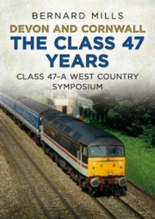 Devon and Cornwall The Class 47 Years : Class 47 A West Country symposium, Paperback / softback Book