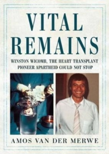 Vital Remains : Winston Wicomb, the Heart Transplant Pioneer Apartheid Could Not Stop, Hardback Book