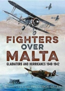 Fighters Over Malta : Gladiators and Hurricanes 1940-1942, Hardback Book
