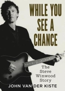 While You See A Chance : The Steve Winwood Story, Paperback / softback Book