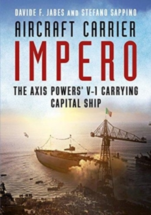 Aircraft Carrier Impero : The Axis Powers V-1 Carrying Capital Ship, Hardback Book