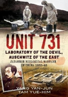 Unit 731 : Laboratory of the Devil, Auschwitz of the East (Japanese Biological Warfare in China 1933-45), Hardback Book