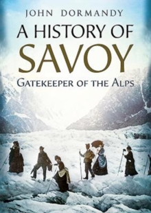 A History of Savoy : Gatekeeper of the Alps, Hardback Book