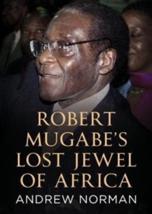 Robert Mugabe's Lost Jewel of Africa, Hardback Book