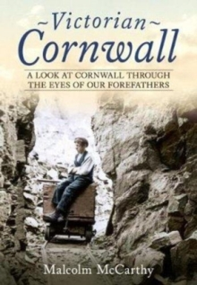 Victorian Cornwall : A Look at Cornwall Through the Eyes of our Forefathers, Paperback / softback Book