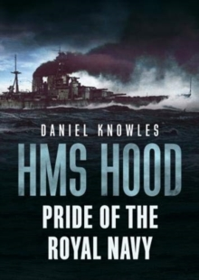 HMS Hood : Pride of the Royal Navy, Hardback Book