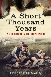 A Short Thousand Years : A Childhood in the Third Reich, Hardback Book