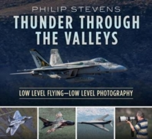 Thunder Through the Valleys : Low Level Flying-Low Level Photography, Paperback / softback Book