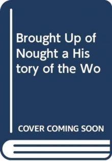 Brought Up of Nought : A History of the Woodvile Family, Hardback Book