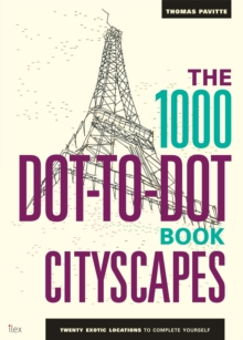 The 1000 Dot-to-Dot Book: Cityscapes : Twenty exotic locations to complete yourself, Paperback Book