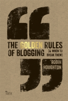 The Golden Rules of Blogging : ( & When to Break Them ), Paperback Book