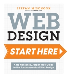 Web Design Start Here : A no-nonsense, jargon-free guide to the fundamentals of web design, Paperback / softback Book