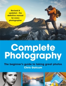 Complete Photography : Understand Cameras to Take, Edit and Share Better Photos, Paperback Book