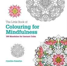 The Little Book of Colouring for Mindfulness : 100 Mandalas for Instant Calm, Paperback Book