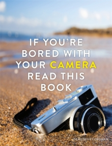 If You're Bored With Your Camera Read This Book, Paperback / softback Book