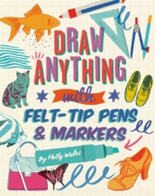 Draw Anything with Felt-Tip Pens & Markers, Paperback Book