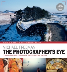The Photographer's Eye Remastered 10th Anniversary : Composition and Design for Better Digital Photographs, Paperback Book