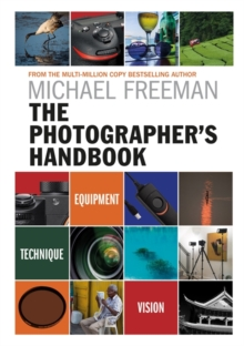 The Photographer's Handbook : Equipment | Technique | Style, Paperback / softback Book