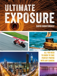 Ultimate Exposure : All You Need to Know to Take Perfect Photos with any Camera, Paperback Book