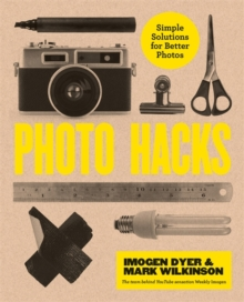 Photo Hacks : Simple Solutions for Better Photos, Paperback / softback Book