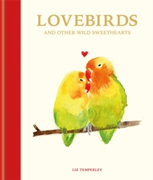 Lovebirds and Other Wild Sweethearts : Learn from the animal kingdom's most devoted couples, Hardback Book