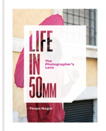 Life in 50mm: The Photographer's Lens, Hardback Book
