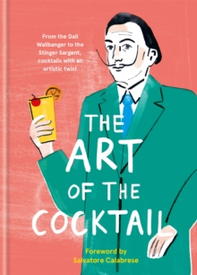The Art of the Cocktail : From the Dali Wallbanger to the Stinger Sargent, cocktails with an artistic twist, Hardback Book