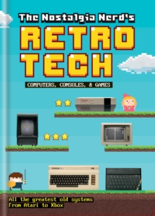 The Nostalgia Nerd's Retro Tech: Computer, Consoles & Games, EPUB eBook