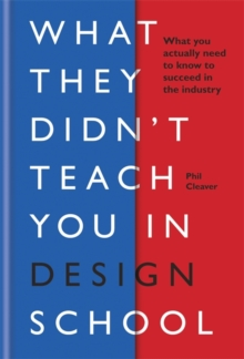 What they didn't teach you in design school : What you actually need to know to make a success in the industry, Hardback Book