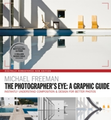 The Photographers Eye: A graphic Guide : Instantly Understand Composition & Design for Better Photography, Paperback / softback Book