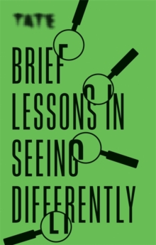 Tate: Brief Lessons in Seeing Differently, Paperback / softback Book