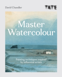 Tate: Master Watercolour : Painting techniques inspired by influential artists, EPUB eBook