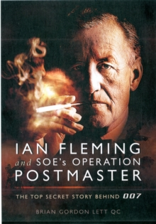 Ian Fleming and SOE's Operation POSTMASTER : The Top Secret Story Behind 007, Hardback Book