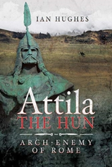 Attila the Hun : Arch-enemy of Rome, Hardback Book