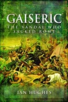 Gaiseric : The Vandal Who Sacked Rome, Hardback Book