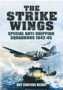 The Strike Wings : Special Anti-Shipping Squadrons 1942-45, Hardback Book