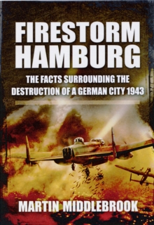 Firestorm Hamburg: The Facts Surrounding The Destruction of a German City 1943, Paperback / softback Book