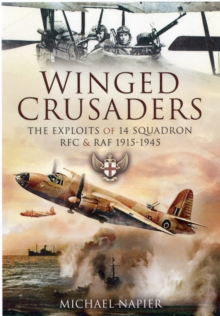 Winged Crusaders : The Exploits of 14 Squadron RFC & RAF 1915-45, Hardback Book