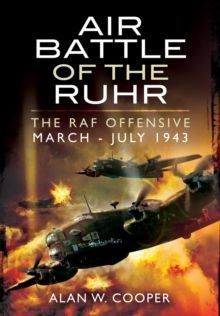 Air Battle of the Ruhr : RAF Offensive March - July 1943, Paperback / softback Book