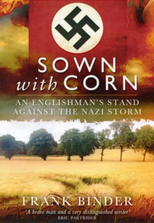 Their Cemetery Sown with Corn : An Englishman Stands Against the Nazi Storm, Hardback Book