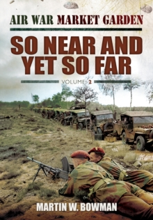 Air War Market Garden Volume 2: So Near and Yet So Far, Hardback Book