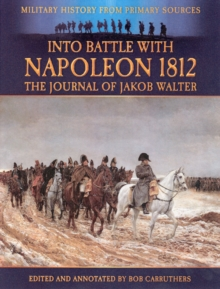 Into Battle with Napoleon 1812 : The Journal of Jakob Walter, Paperback / softback Book