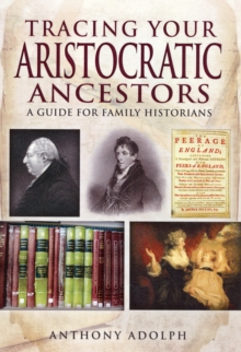 Tracing Your Aristocratic Ancestors : A Guide for Family Historians, Paperback / softback Book
