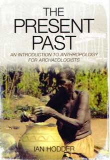 Present Past: An Introduction to Anthropology for Archaeologists, Paperback / softback Book