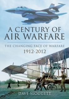 A Century of Air Power : The Changing Face of Warfare 1912-2012, Hardback Book